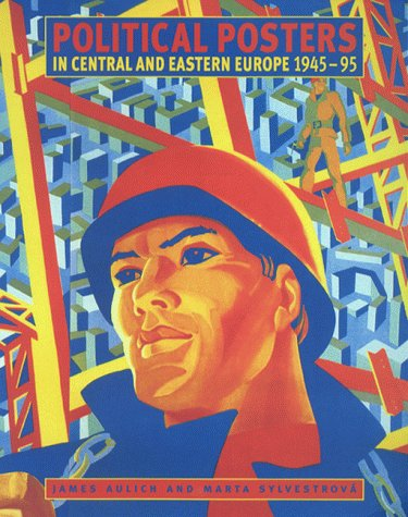 Political Posters in Central and Eastern Europe, 1945-95