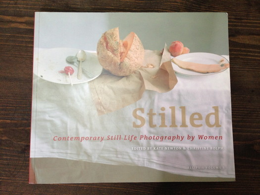 'STILLED' - Contemporary Still Life Photography by Women Edited by Kate Newton and Christine Rolph (2006)