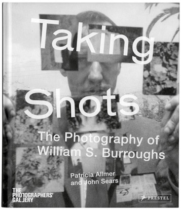 Taking Shots: The Photography of William S. Burroughs with an essay by David Brittain