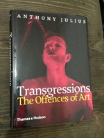 Transgressions - The Offences of Art by Anthony Julius (2002)